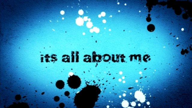 It Is All True . . . If It's All About Me.